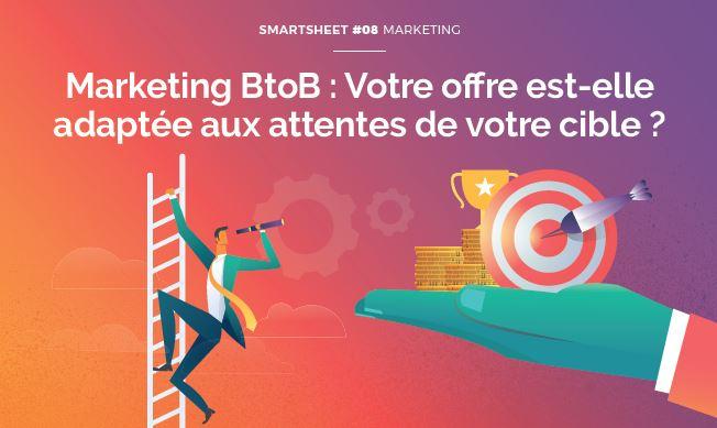 Livre Blanc Smartsheet#08 Marketing BtoB : Votre offre est-elle adaptée aux attentes de votre cible ?